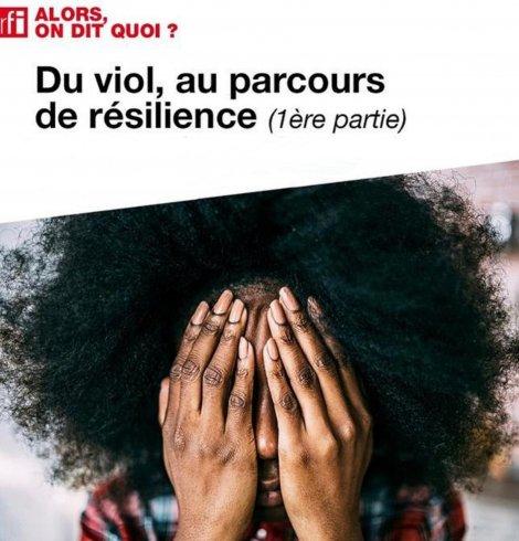 Du viol à la résilience, RFI partie 1