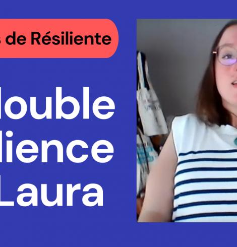 Parcours de résiliente : la double résilience de Laura